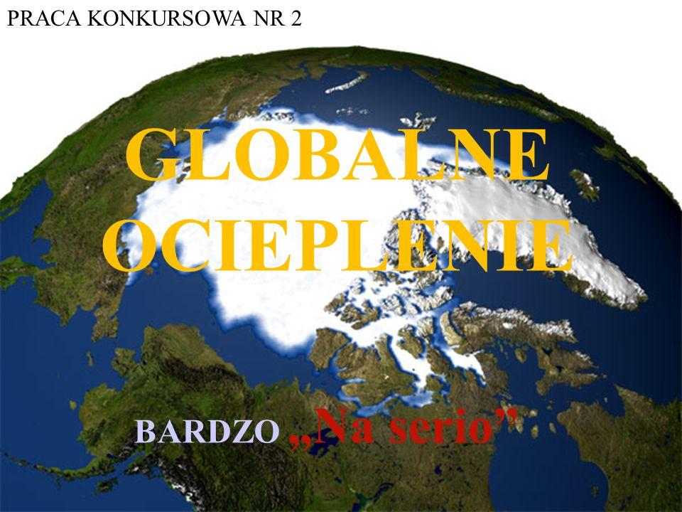 GLOBALNE OCIEPLENIE BARDZO Na serio PRACA KONKURSOWA NR 2