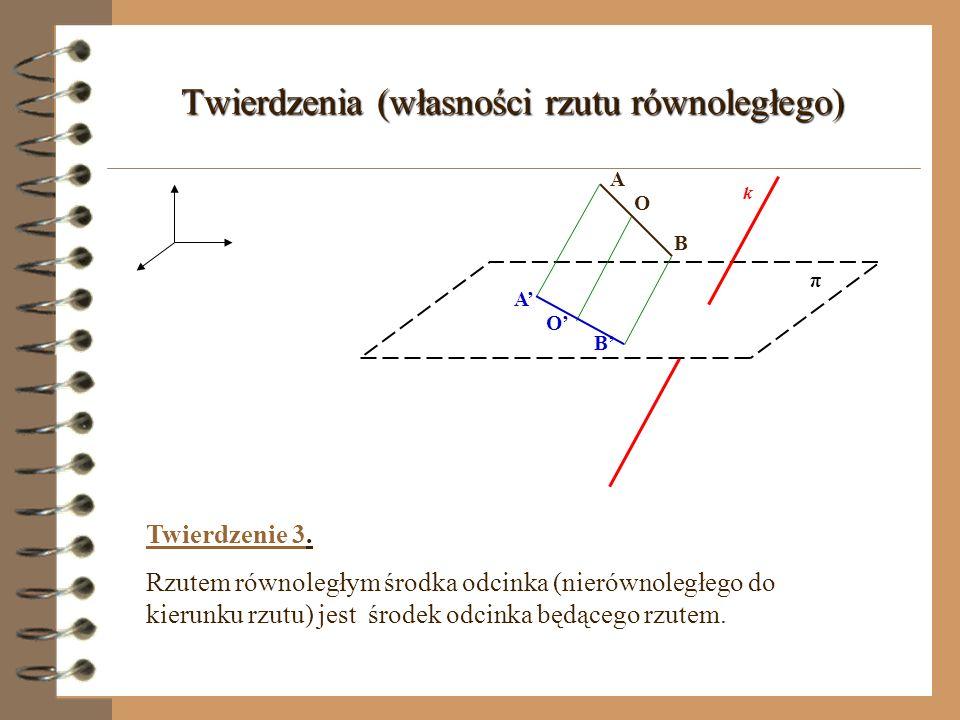 k π Twierdzenie 2. Rzutem równoległym odcinka jest odcinek do niego równoległy. AB BA Twierdzenia (własności rzutu równoległego)