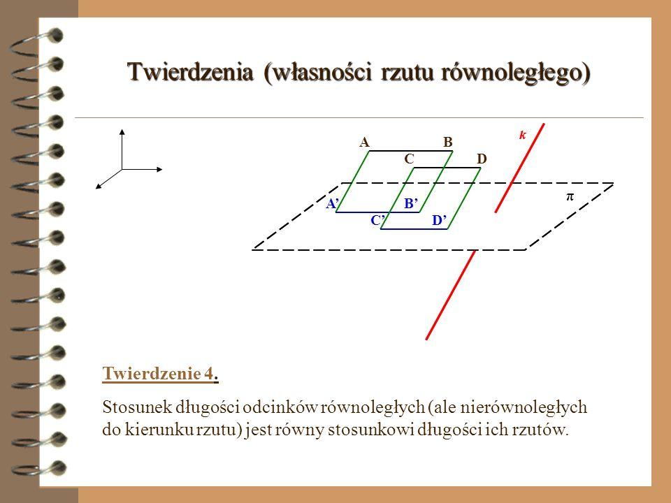 Twierdzenie 3. Rzutem równoległym środka odcinka (nierównoległego do kierunku rzutu) jest środek odcinka będącego rzutem. k π A O B O A B