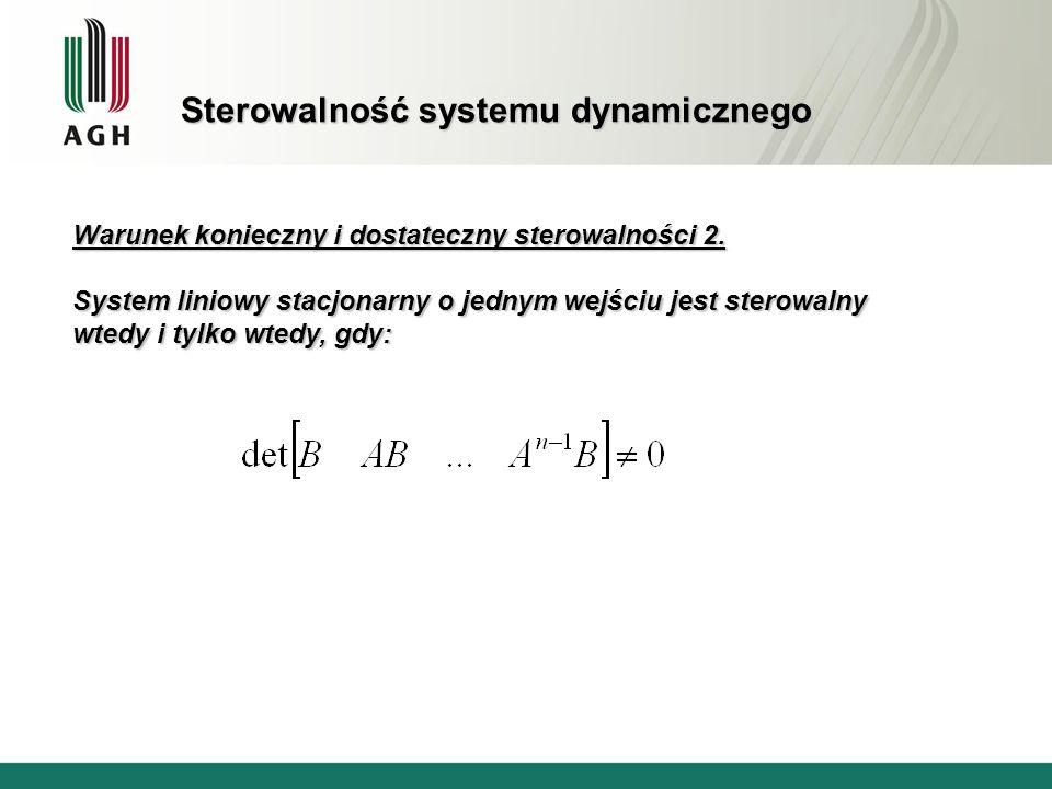Stabilność systemów dynamicznych UWAGI: 1.Nie spełnienie WK oznacza, że układ jest niestabilny, 2.Spełnienie WK dla n = 1, 2 ( system 1 lub 2 rzędu ) oznacza, że system jest stabilny, czyli dla układów 1 i 2 rzędu Warunek Konieczny jest Warunkiem Koniecznym i Dostatecznym stabilności.