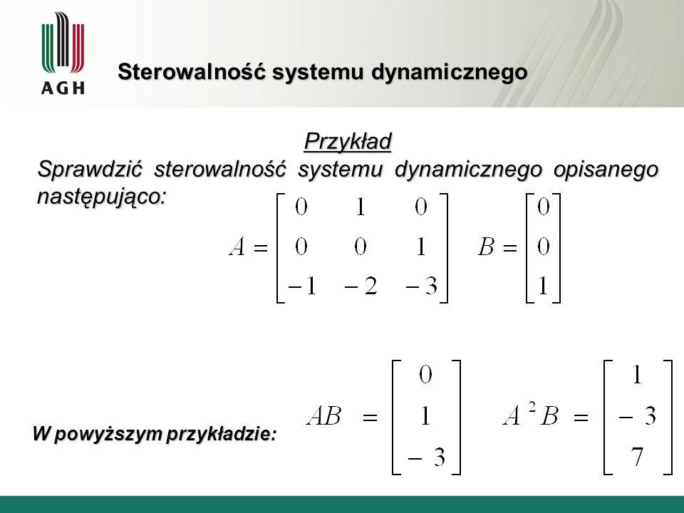Sterowalność systemu dynamicznego Czyli: Rząd macierzy sterowalności jest równy 3 ( wyznacznik 3x3 tej macierzy jest niezerowy), WNIOSEK: Rozważany układ jest sterowalny.