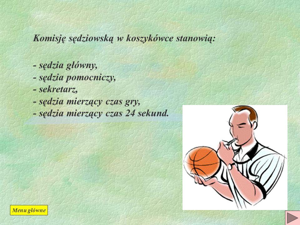 Komisję sędziowską w koszykówce stanowią: - sędzia główny, - sędzia pomocniczy, - sekretarz, - sędzia mierzący czas gry, - sędzia mierzący czas 24 sekund.