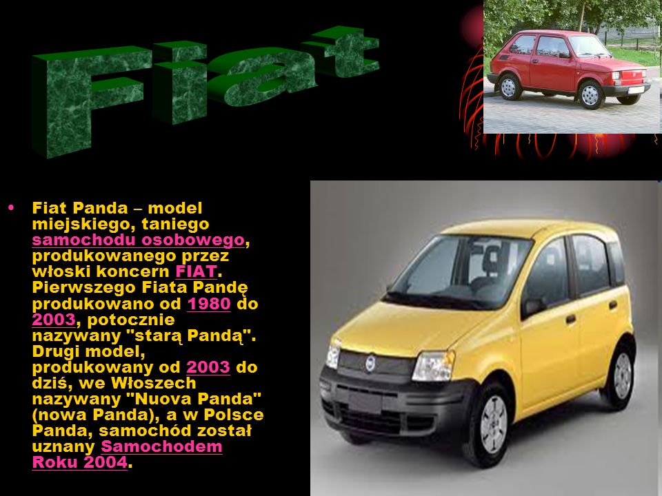 Fiat Panda – model miejskiego, taniego samochodu osobowego, produkowanego przez włoski koncern FIAT.