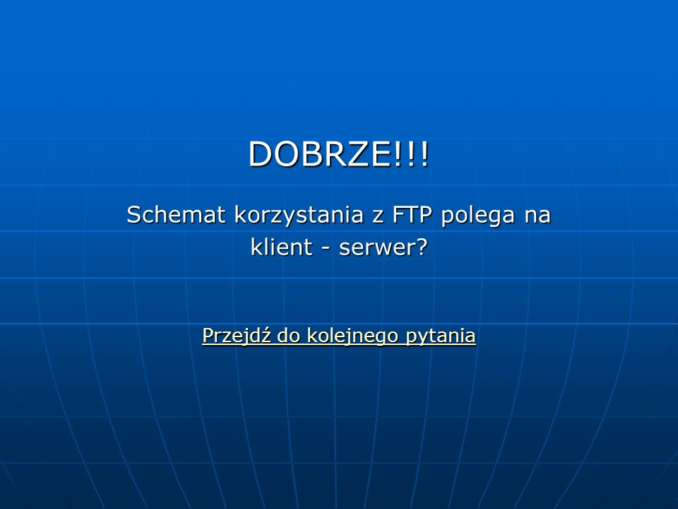 DOBRZE!!. Schemat korzystania z FTP polega na klient - serwer.