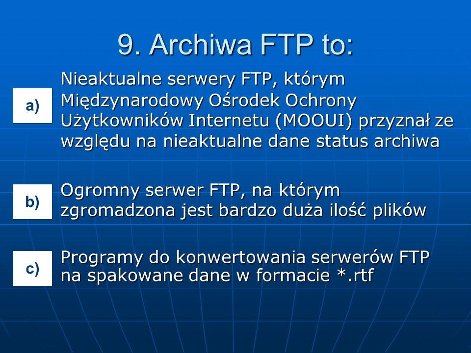 Nieaktualne serwery FTP, którym Międzynarodowy Ośrodek Ochrony Użytkowników Internetu (MOOUI) przyznał ze względu na nieaktualne dane status archiwa Ogromny serwer FTP, na którym zgromadzona jest bardzo duża ilość plików Programy do konwertowania serwerów FTP na spakowane dane w formacie *.rtf 9.