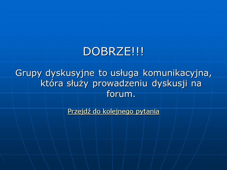 DOBRZE!!. Grupy dyskusyjne to usługa komunikacyjna, która służy prowadzeniu dyskusji na forum.