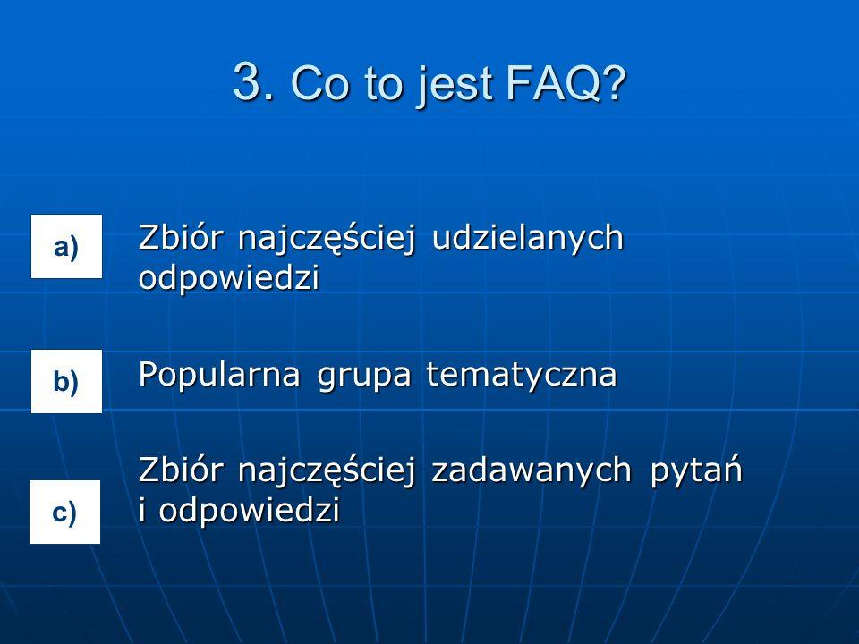 Zbiór najczęściej udzielanych odpowiedzi Popularna grupa tematyczna Zbiór najczęściej zadawanych pytań i odpowiedzi 3.