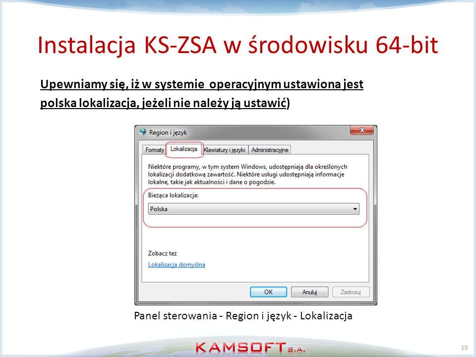 10 Upewniamy się, iż w systemie operacyjnym ustawiona jest polska lokalizacja, jeżeli nie należy ją ustawić) Panel sterowania - Region i język - Lokal