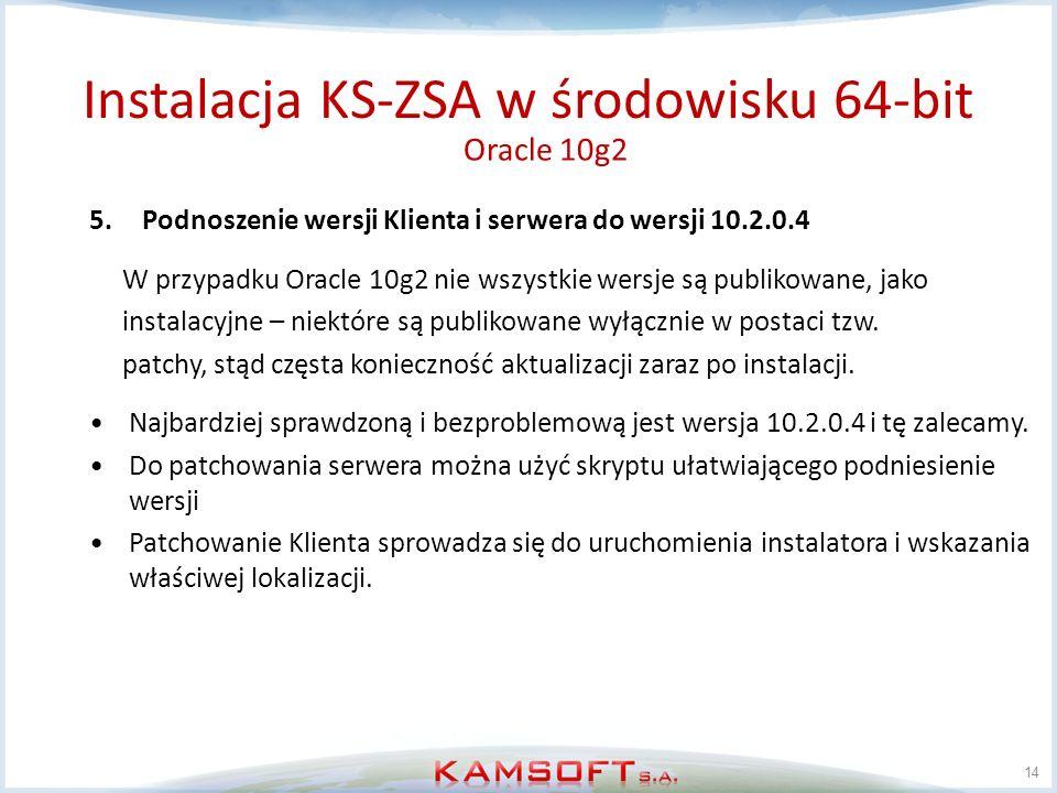 14 5.Podnoszenie wersji Klienta i serwera do wersji 10.2.0.4 W przypadku Oracle 10g2 nie wszystkie wersje są publikowane, jako instalacyjne – niektóre