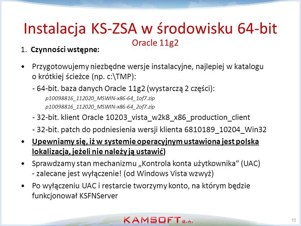 15 1. Czynności wstępne: Przygotowujemy niezbędne wersje instalacyjne, najlepiej w katalogu o krótkiej ścieżce (np. c:\TMP): - 64-bit. baza danych Ora