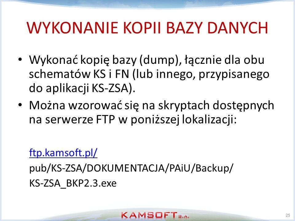 WYKONANIE KOPII BAZY DANYCH Wykonać kopię bazy (dump), łącznie dla obu schematów KS i FN (lub innego, przypisanego do aplikacji KS-ZSA). Można wzorowa