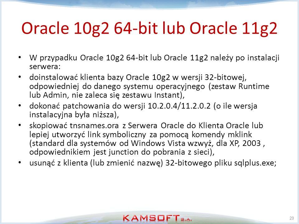 Oracle 10g2 64-bit lub Oracle 11g2 W przypadku Oracle 10g2 64-bit lub Oracle 11g2 należy po instalacji serwera: doinstalować klienta bazy Oracle 10g2