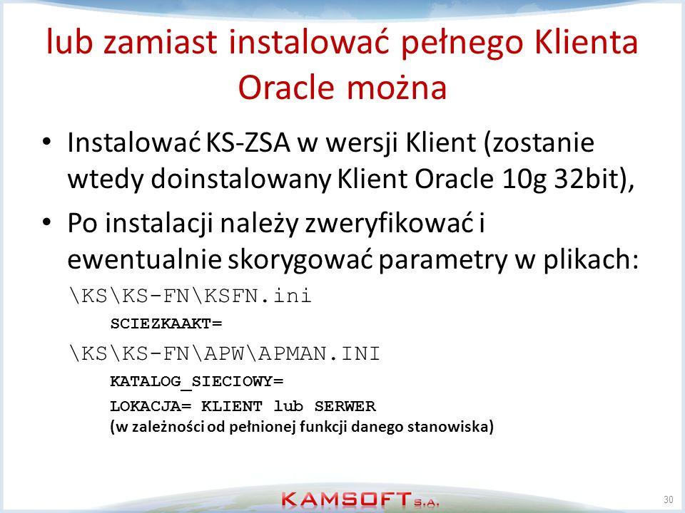 lub zamiast instalować pełnego Klienta Oracle można Instalować KS-ZSA w wersji Klient (zostanie wtedy doinstalowany Klient Oracle 10g 32bit), Po insta