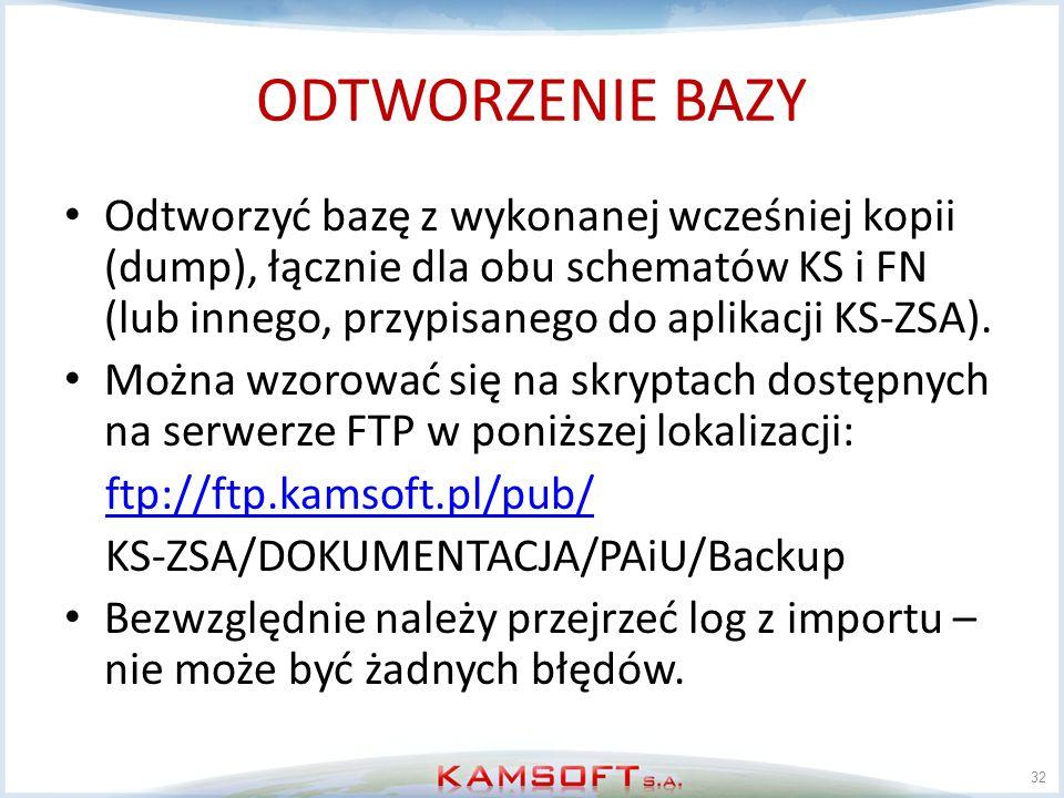 ODTWORZENIE BAZY Odtworzyć bazę z wykonanej wcześniej kopii (dump), łącznie dla obu schematów KS i FN (lub innego, przypisanego do aplikacji KS-ZSA).