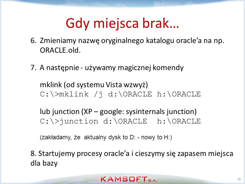 36 6.Zmieniamy nazwę oryginalnego katalogu oraclea na np. ORACLE.old. 7.A następnie - używamy magicznej komendy mklink (od systemu Vista wzwyż) C:\>mk