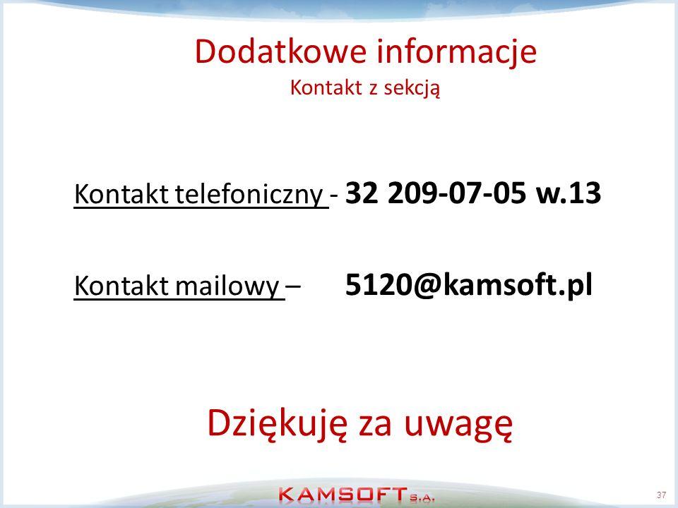 37 Dodatkowe informacje Kontakt z sekcją Kontakt telefoniczny - 32 209-07-05 w.13 Kontakt mailowy – 5120@kamsoft.pl Dziękuję za uwagę