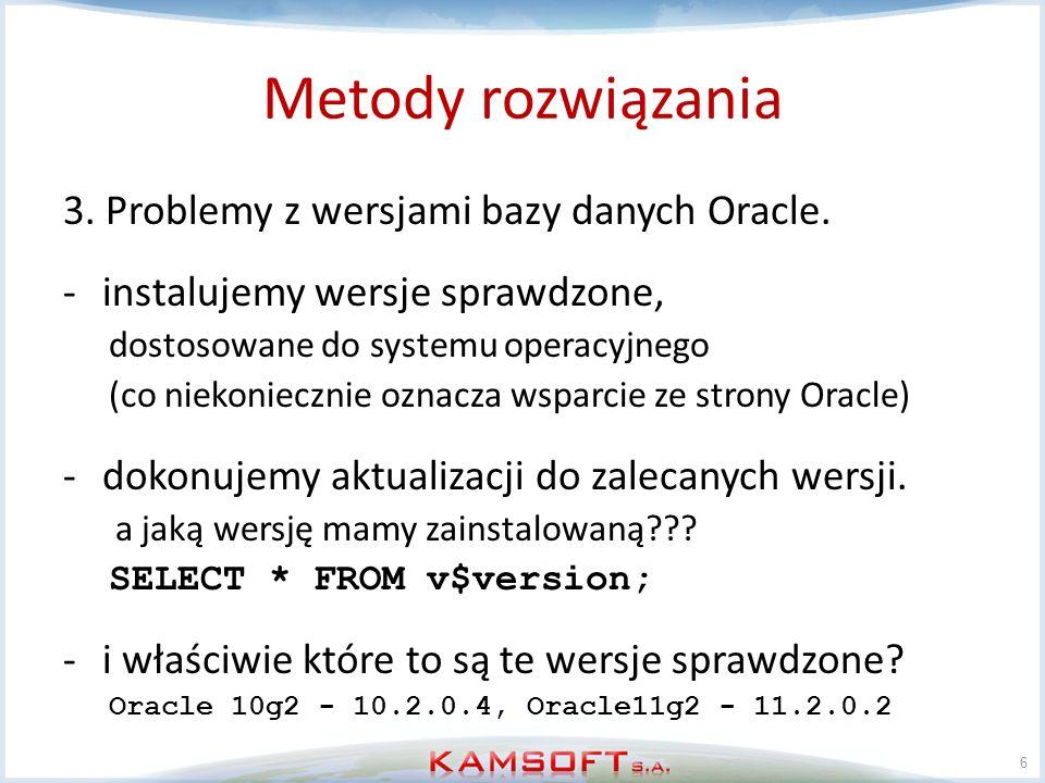 Metody rozwiązania 3. Problemy z wersjami bazy danych Oracle. -instalujemy wersje sprawdzone, dostosowane do systemu operacyjnego (co niekoniecznie oz