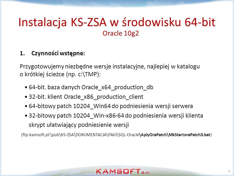 9 1.Czynności wstępne: Przygotowujemy niezbędne wersje instalacyjne, najlepiej w katalogu o krótkiej ścieżce (np. c:\TMP): 64-bit. baza danych Oracle_