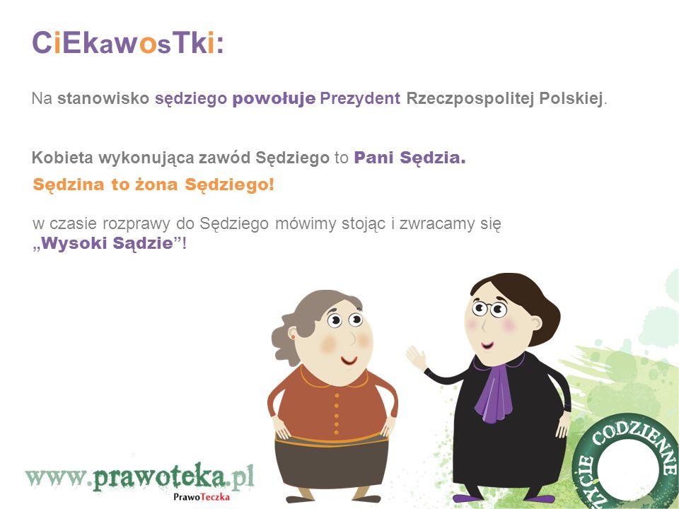 CiEk a wo s Tki: Na stanowisko sędziego powołuje Prezydent Rzeczpospolitej Polskiej. Kobieta wykonująca zawód Sędziego to Pani Sędzia. w czasie rozpra