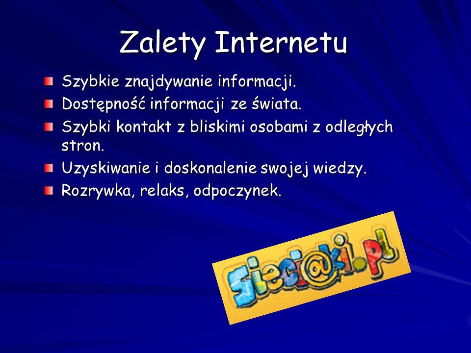 Zalety Internetu Szybkie znajdywanie informacji. Dostępność informacji ze świata. Szybki kontakt z bliskimi osobami z odległych stron. Uzyskiwanie i d