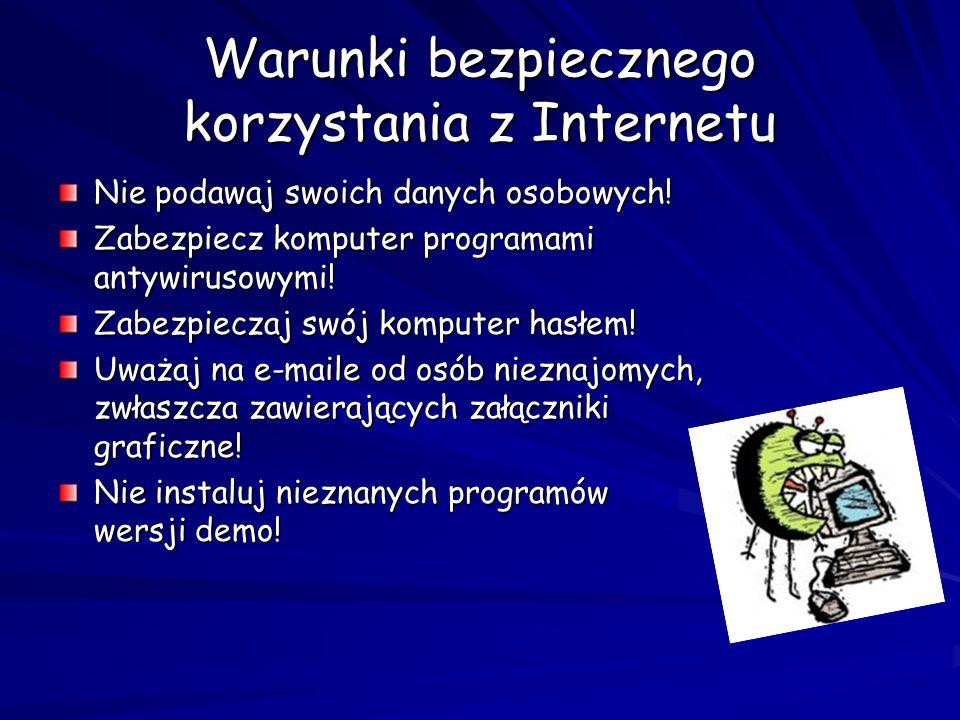Warunki bezpiecznego korzystania z Internetu Nie podawaj swoich danych osobowych! Zabezpiecz komputer programami antywirusowymi! Zabezpieczaj swój kom