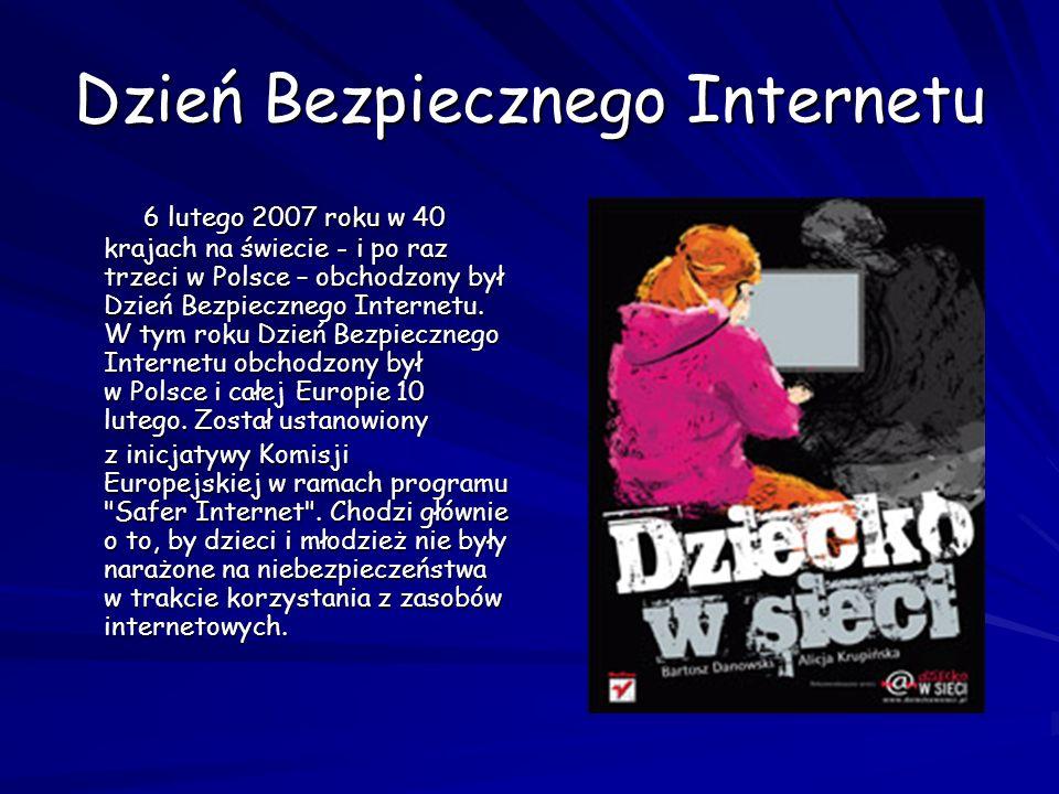 Dzień Bezpiecznego Internetu 6 lutego 2007 roku w 40 krajach na świecie - i po raz trzeci w Polsce – obchodzony był Dzień Bezpiecznego Internetu. W ty
