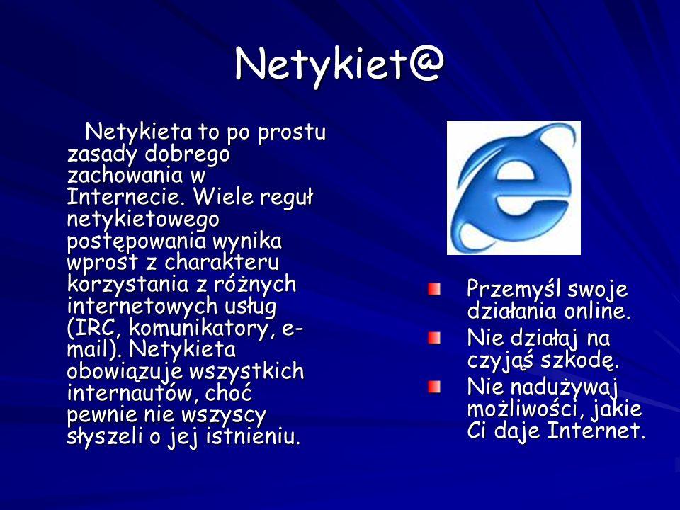 Netykiet@ Netykieta to po prostu zasady dobrego zachowania w Internecie. Wiele reguł netykietowego postępowania wynika wprost z charakteru korzystania