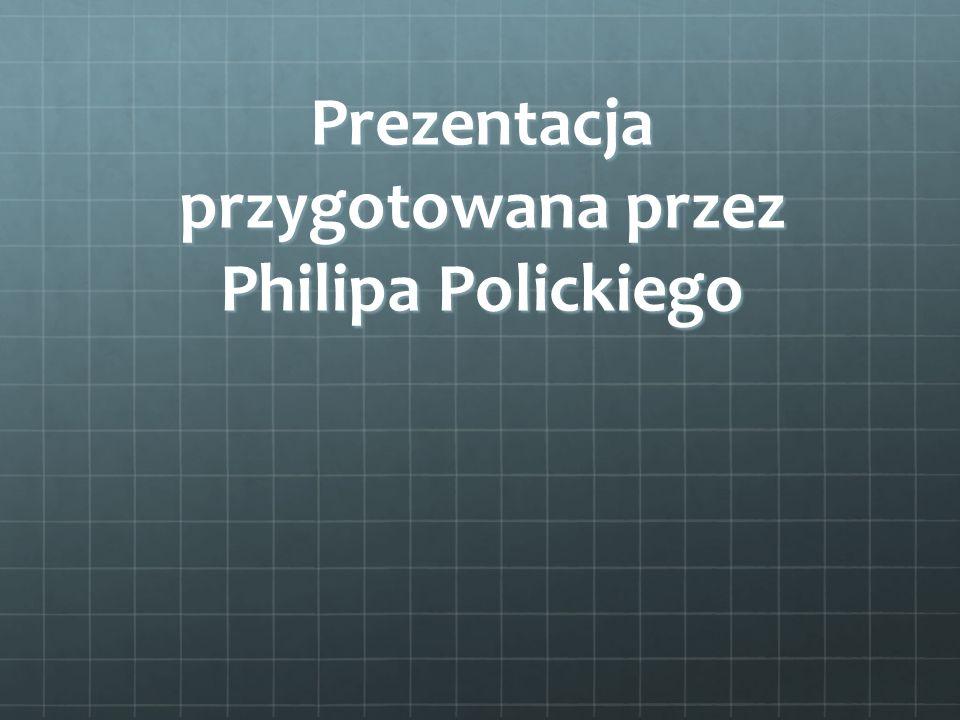 Prezentacja przygotowana przez Philipa Polickiego