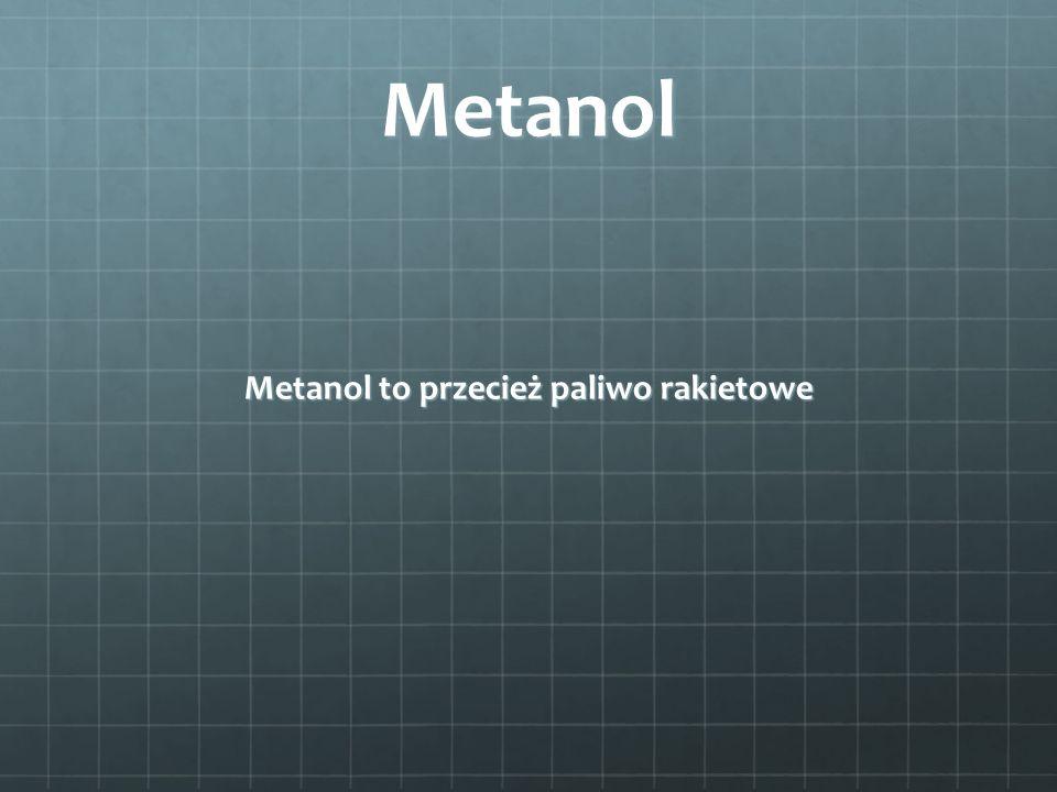 Metanol Metanol to przecież paliwo rakietowe