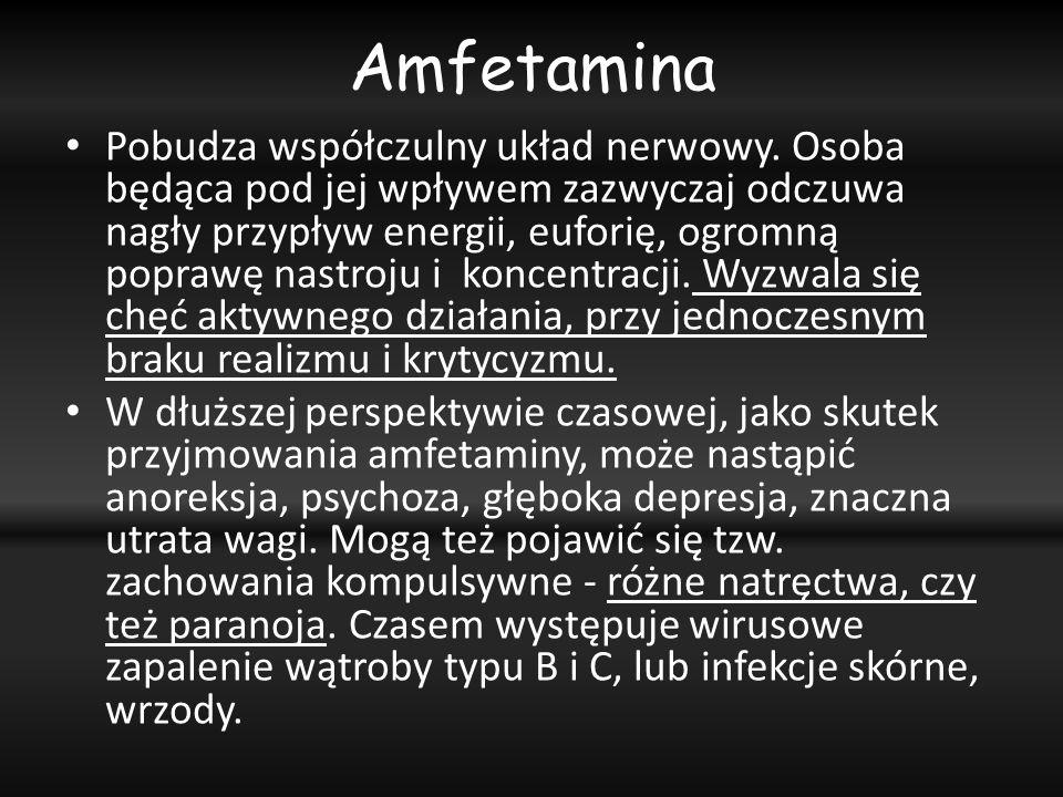 Amfetamina Pobudza współczulny układ nerwowy. Osoba będąca pod jej wpływem zazwyczaj odczuwa nagły przypływ energii, euforię, ogromną poprawę nastroju