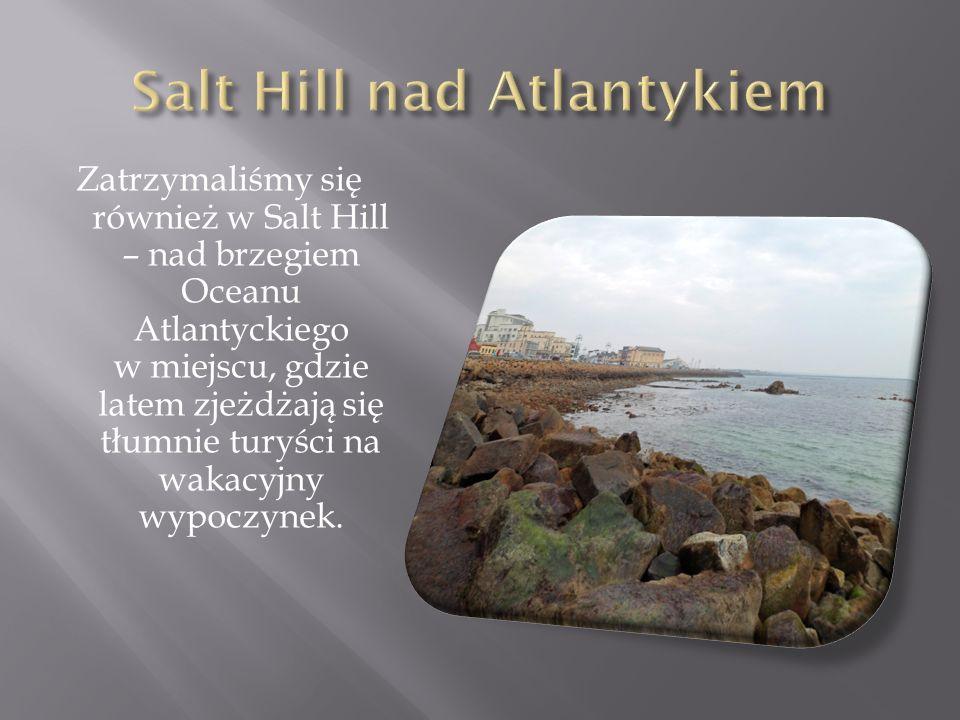 Zatrzymaliśmy się również w Salt Hill – nad brzegiem Oceanu Atlantyckiego w miejscu, gdzie latem zjeżdżają się tłumnie turyści na wakacyjny wypoczynek