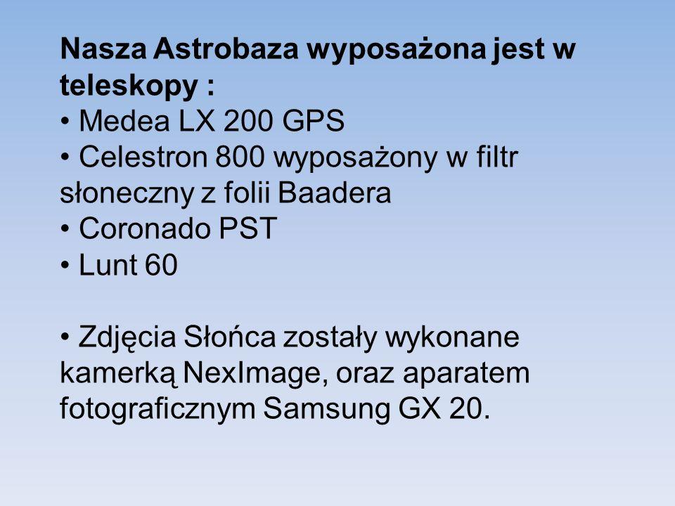 Nasza Astrobaza wyposażona jest w teleskopy : Medea LX 200 GPS Celestron 800 wyposażony w filtr słoneczny z folii Baadera Coronado PST Lunt 60 Zdjęcia Słońca zostały wykonane kamerką NexImage, oraz aparatem fotograficznym Samsung GX 20.