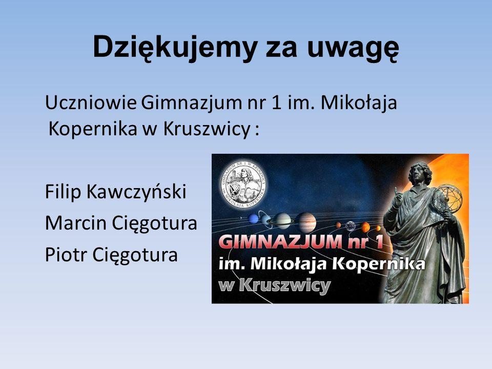 Dziękujemy za uwagę Uczniowie Gimnazjum nr 1 im. Mikołaja Kopernika w Kruszwicy : Filip Kawczyński Marcin Cięgotura Piotr Cięgotura