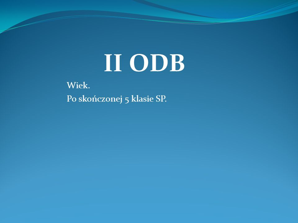 II ODB Wiek. Po skończonej 5 klasie SP.