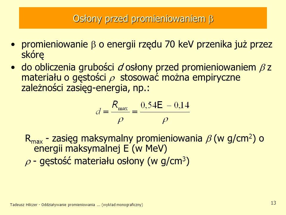 Tadeusz Hilczer - Oddziaływanie promieniowania... (wykład monograficzny) 13 Osłony przed promieniowaniem Osłony przed promieniowaniem promieniowanie o