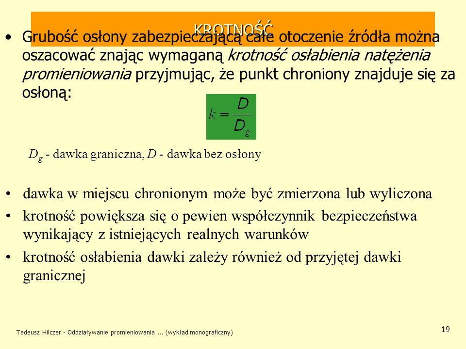 Tadeusz Hilczer - Oddziaływanie promieniowania... (wykład monograficzny) 19 KROTNOŚĆ Grubość osłony zabezpieczającą całe otoczenie źródła można oszaco