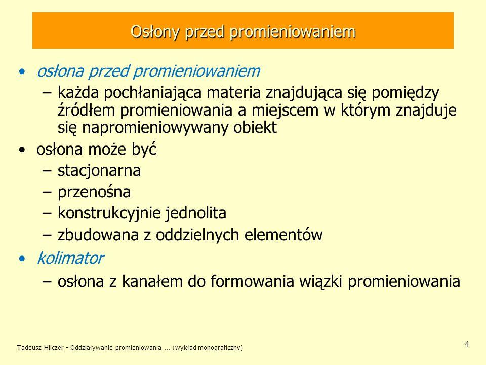 Tadeusz Hilczer - Oddziaływanie promieniowania... (wykład monograficzny) 4 Osłony przed promieniowaniem osłona przed promieniowaniem –każda pochłaniaj