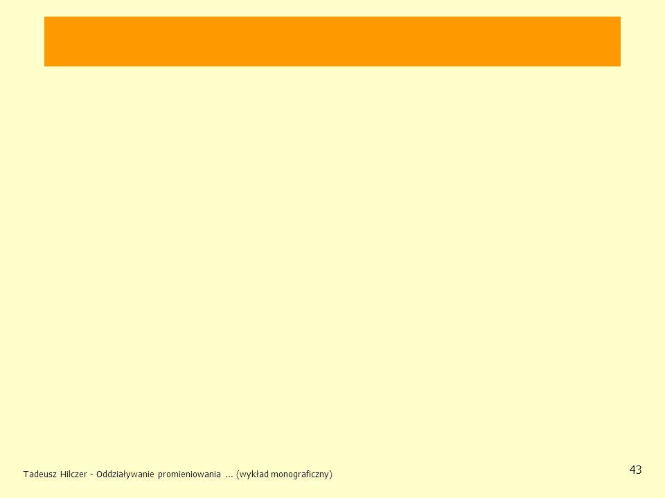 Tadeusz Hilczer - Oddziaływanie promieniowania... (wykład monograficzny) 43