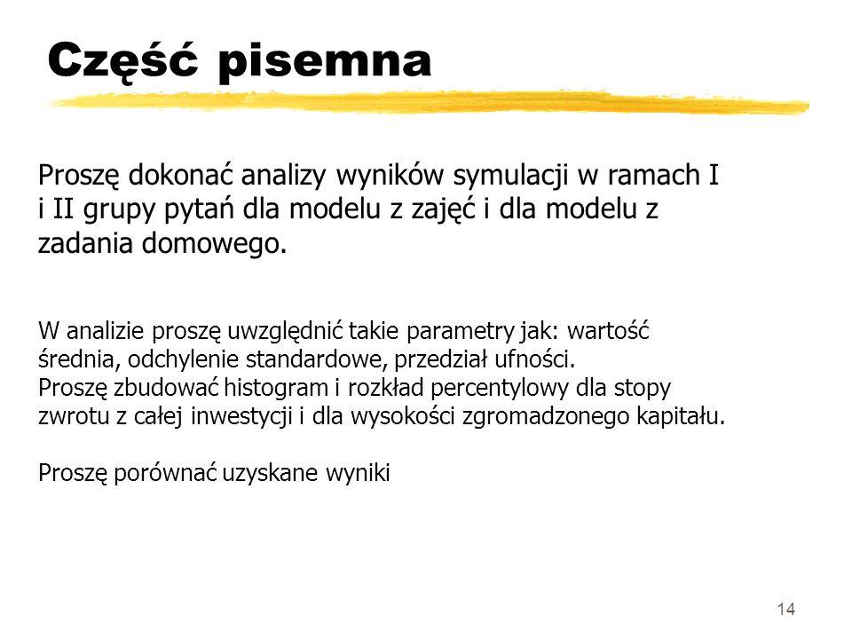 Część pisemna 14 Proszę dokonać analizy wyników symulacji w ramach I i II grupy pytań dla modelu z zajęć i dla modelu z zadania domowego.