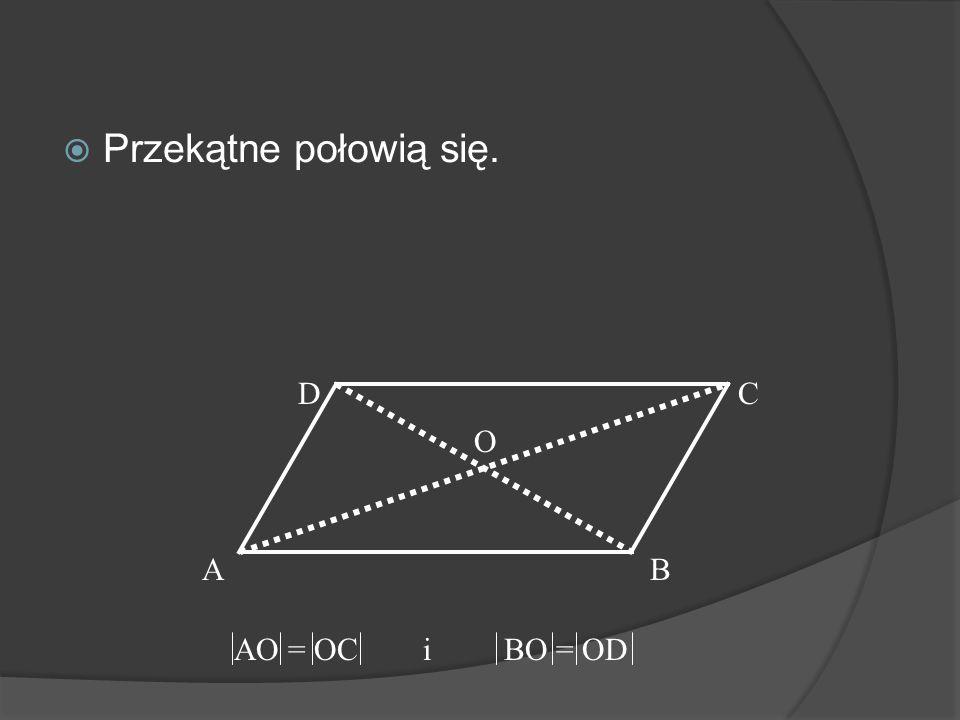 Kąty przeciwległe są równe. Suma miar kątów sąsiednich wynosi 180 stopni. AB CD + = 180 0