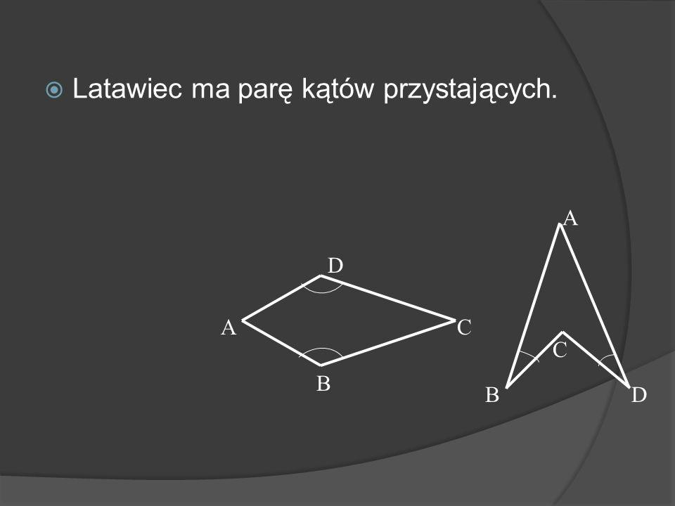 Latawiec Latawiec ma dwie pary sąsiednich boków równych. A B C D AD = AB i BC = DC A BD C