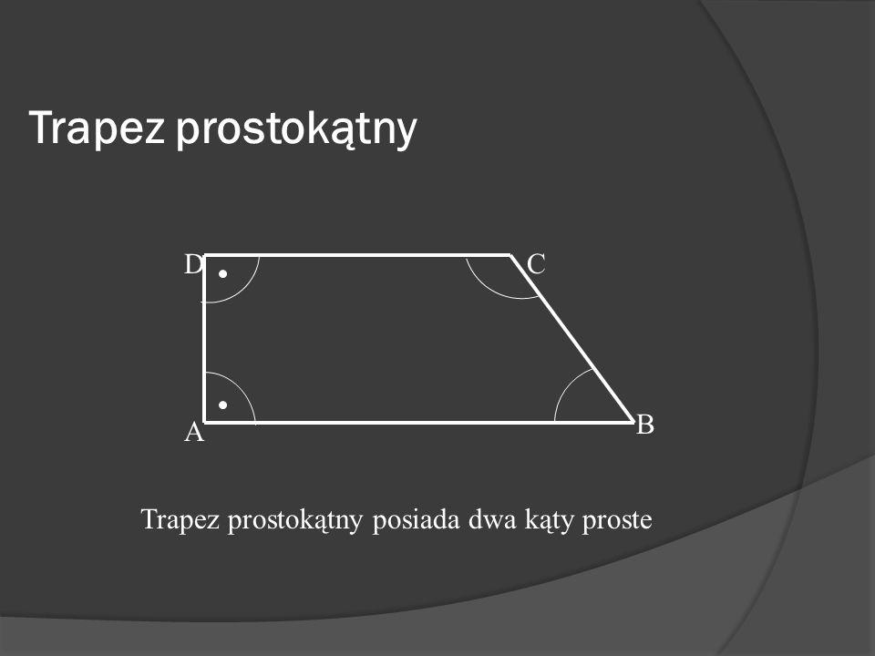 Trapez równoramienny AB CD k Posiada dwa przystające boki (ramiona), równe przekątne i dwie pary kątów równych. AD = BC i AC = BD