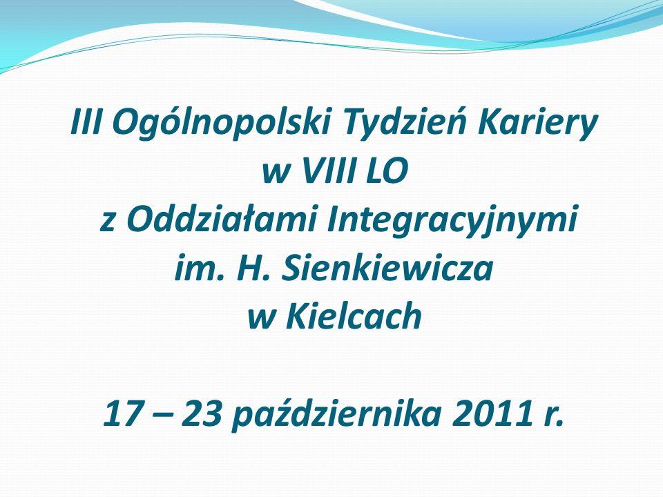III Ogólnopolski Tydzień Kariery w VIII LO z Oddziałami Integracyjnymi im. H. Sienkiewicza w Kielcach 17 – 23 października 2011 r.