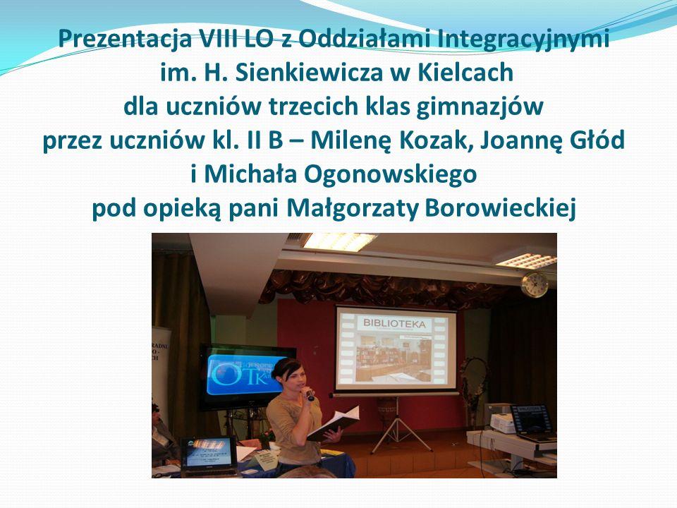 Prezentacja VIII LO z Oddziałami Integracyjnymi im. H. Sienkiewicza w Kielcach dla uczniów trzecich klas gimnazjów przez uczniów kl. II B – Milenę Koz
