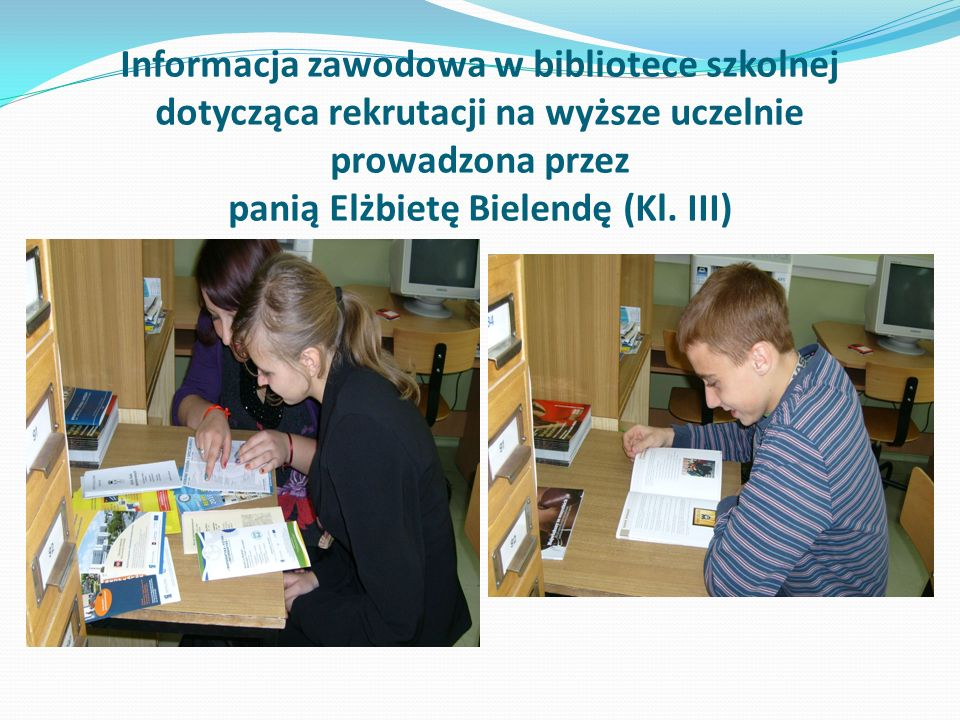 Informacja zawodowa w bibliotece szkolnej dotycząca rekrutacji na wyższe uczelnie prowadzona przez panią Elżbietę Bielendę (Kl.