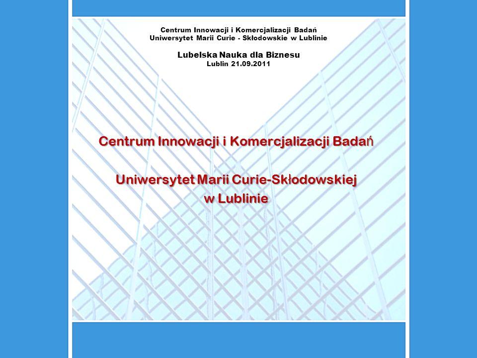 Centrum Innowacji i Komercjalizacji Badań Uniwersytet Marii Curie - Skłodowskie w Lublinie Lubelska Nauka dla Biznesu Lublin 21.09.2011 Centrum Innowa