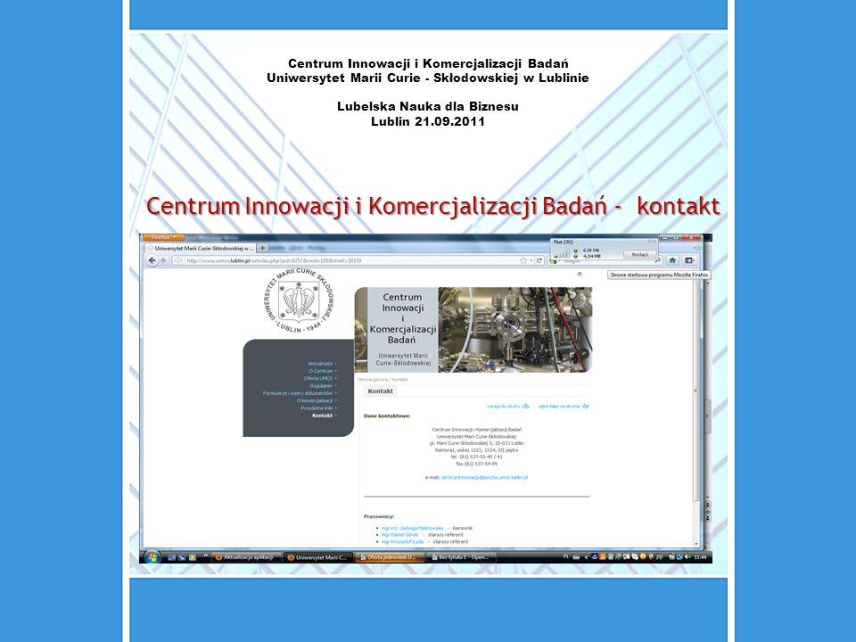 Centrum Innowacji i Komercjalizacji Badań Uniwersytet Marii Curie - Skłodowskiej w Lublinie Lubelska Nauka dla Biznesu Lublin 21.09.2011 Centrum Innow