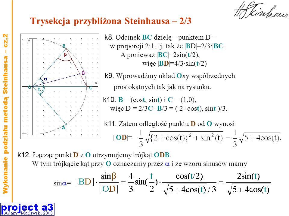 Trysekcja przybliżona Steinhausa – 2/3 k8. Odcinek BC dzielę – punktem D – w proporcji 2:1, tj. tak że |BD|=2/3·|BC|. A ponieważ |BC|=2sin(t/2), więc