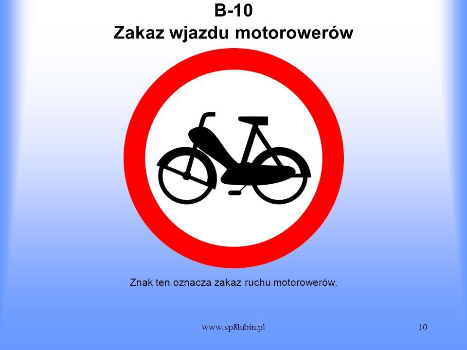 www.sp8lubin.pl10 B-10 Znak ten oznacza zakaz ruchu motorowerów. Zakaz wjazdu motorowerów
