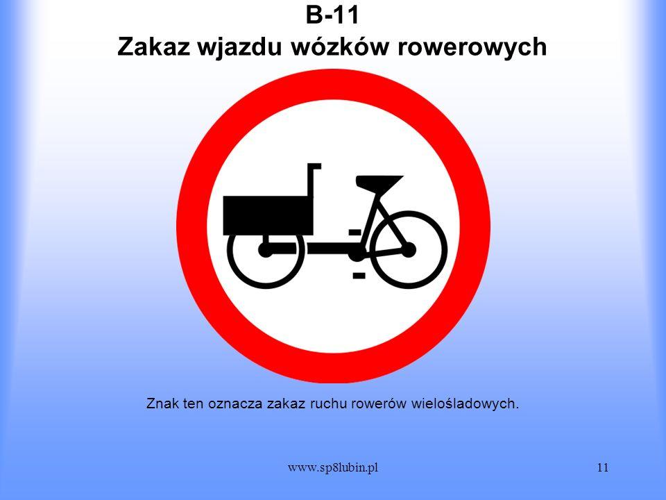 www.sp8lubin.pl11 B-11 Znak ten oznacza zakaz ruchu rowerów wielośladowych. Zakaz wjazdu wózków rowerowych